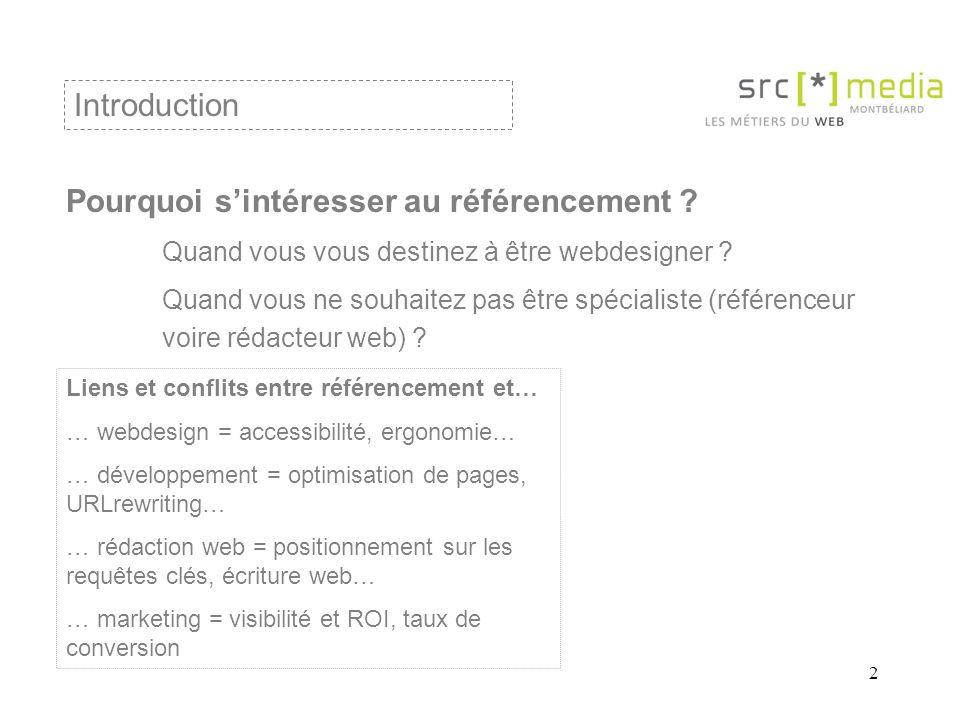 2 Pourquoi sintéresser au référencement ? Quand vous vous destinez à être webdesigner ? Quand vous ne souhaitez pas être spécialiste (référenceur voir