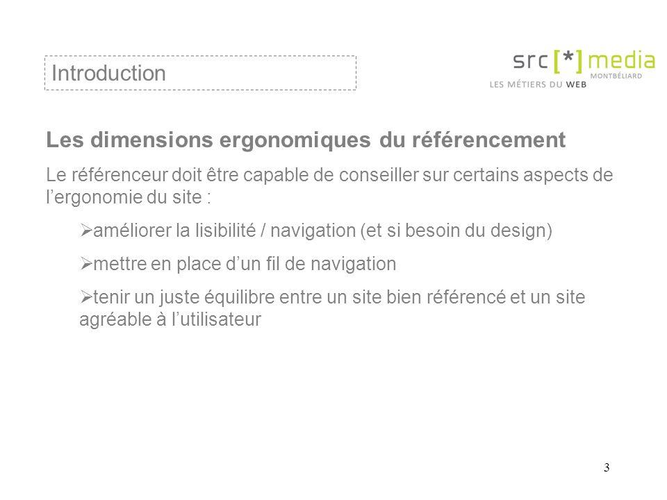 3 Les dimensions ergonomiques du référencement Le référenceur doit être capable de conseiller sur certains aspects de lergonomie du site : améliorer l