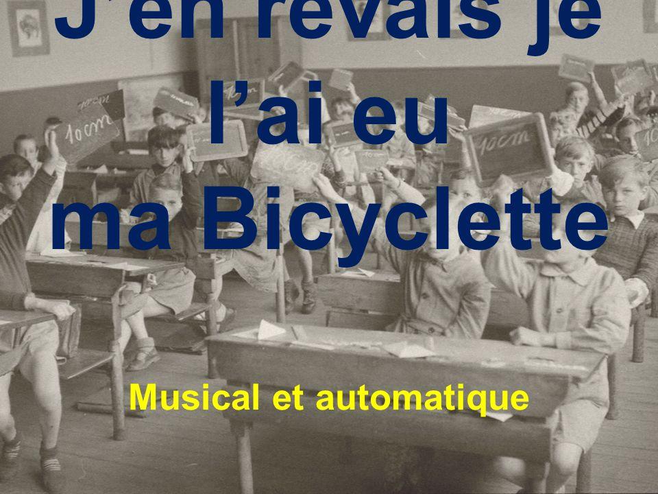 Jen rêvais je lai eu ma Bicyclette Musical et automatique
