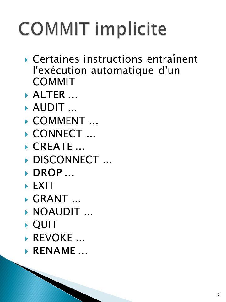 Certaines instructions entraînent l'exécution automatique d'un COMMIT ALTER... AUDIT... COMMENT... CONNECT... CREATE... DISCONNECT... DROP... EXIT GRA