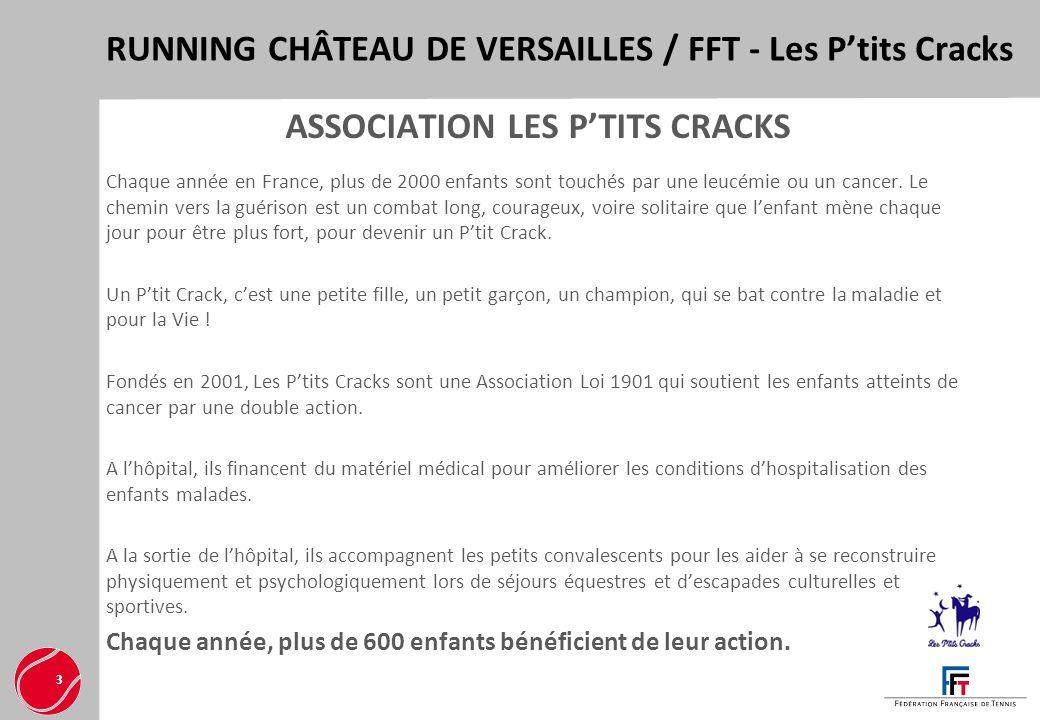 RUNNING CHÂTEAU DE VERSAILLES / FFT - Les Ptits Cracks 3 ASSOCIATION LES PTITS CRACKS Chaque année en France, plus de 2000 enfants sont touchés par un