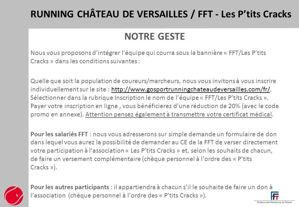 RUNNING CHÂTEAU DE VERSAILLES / FFT - Les Ptits Cracks 5 NOTRE GESTE Nous vous proposons dintégrer léquipe qui courra sous la bannière « FFT/Les Ptits
