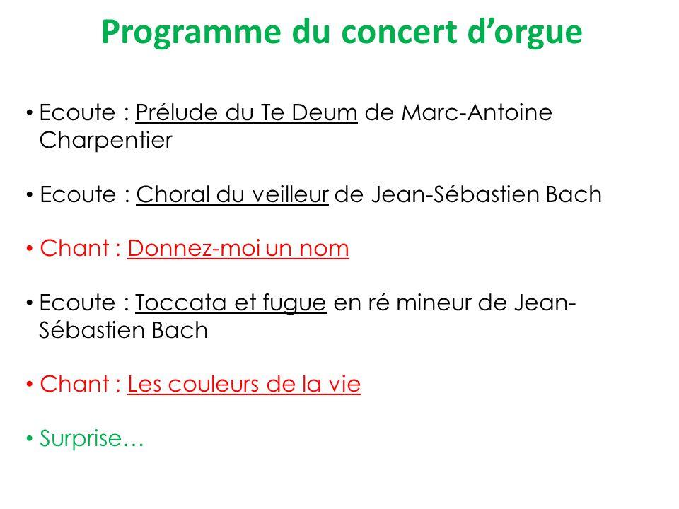 Programme du concert dorgue Ecoute : Prélude du Te Deum de Marc-Antoine Charpentier Ecoute : Choral du veilleur de Jean-Sébastien Bach Chant : Donnez-