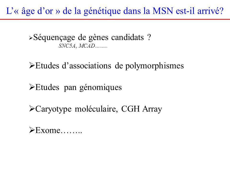 Séquençage de gènes candidats ? SNC5A, MCAD…….. Etudes dassociations de polymorphismes Etudes pan génomiques Caryotype moléculaire, CGH Array Exome…….