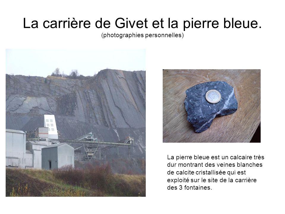 La carrière de Givet et la pierre bleue. (photographies personnelles) La pierre bleue est un calcaire très dur montrant des veines blanches de calcite