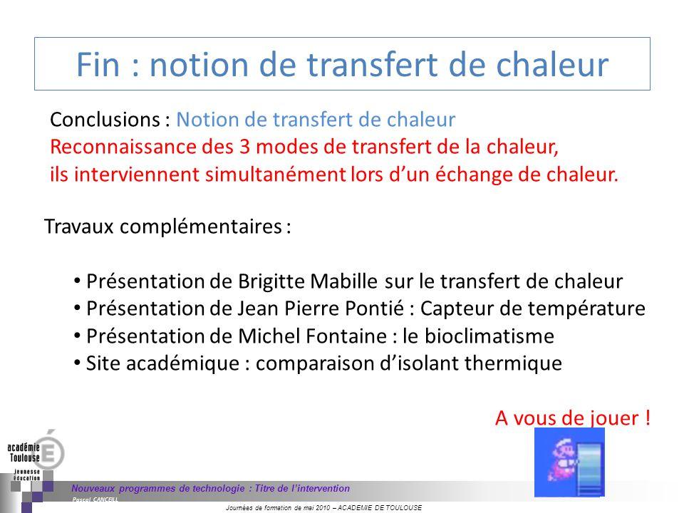 Journées de formation de mai 2010 – ACADEMIE DE TOULOUSE Nouveaux programmes de technologie : Titre de lintervention Pascal CANCEILL Fin : notion de t