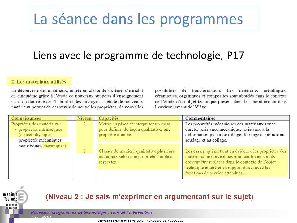 Journées de formation de mai 2010 – ACADEMIE DE TOULOUSE Nouveaux programmes de technologie : Titre de lintervention Pascal CANCEILL Liens avec le pro