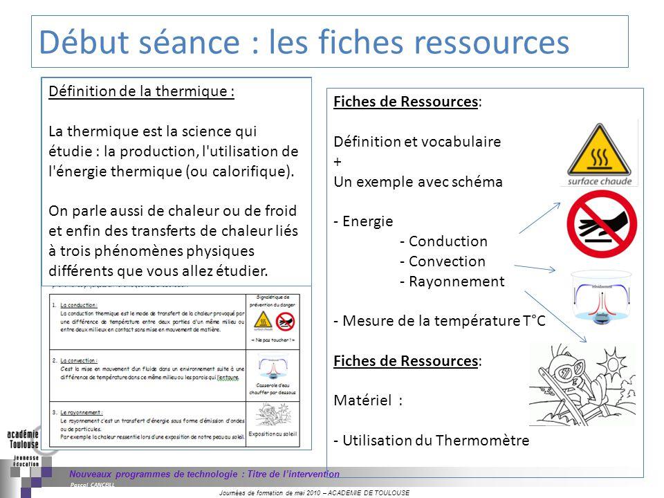 Journées de formation de mai 2010 – ACADEMIE DE TOULOUSE Nouveaux programmes de technologie : Titre de lintervention Pascal CANCEILL Fiches de Ressour