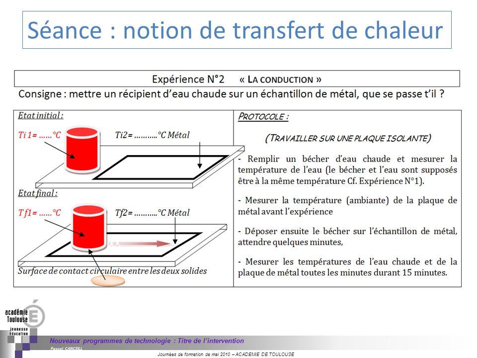 Journées de formation de mai 2010 – ACADEMIE DE TOULOUSE Nouveaux programmes de technologie : Titre de lintervention Pascal CANCEILL Séance : notion d