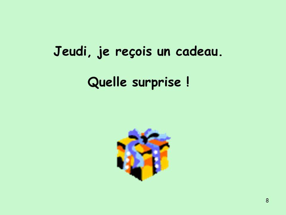 8 Jeudi, je reçois un cadeau. Quelle surprise !