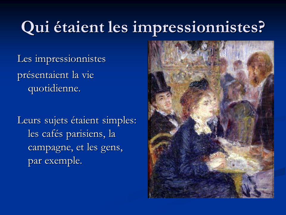 Qui étaient les impressionnistes? Les impressionnistes présentaient la vie quotidienne. Leurs sujets étaient simples: les cafés parisiens, la campagne