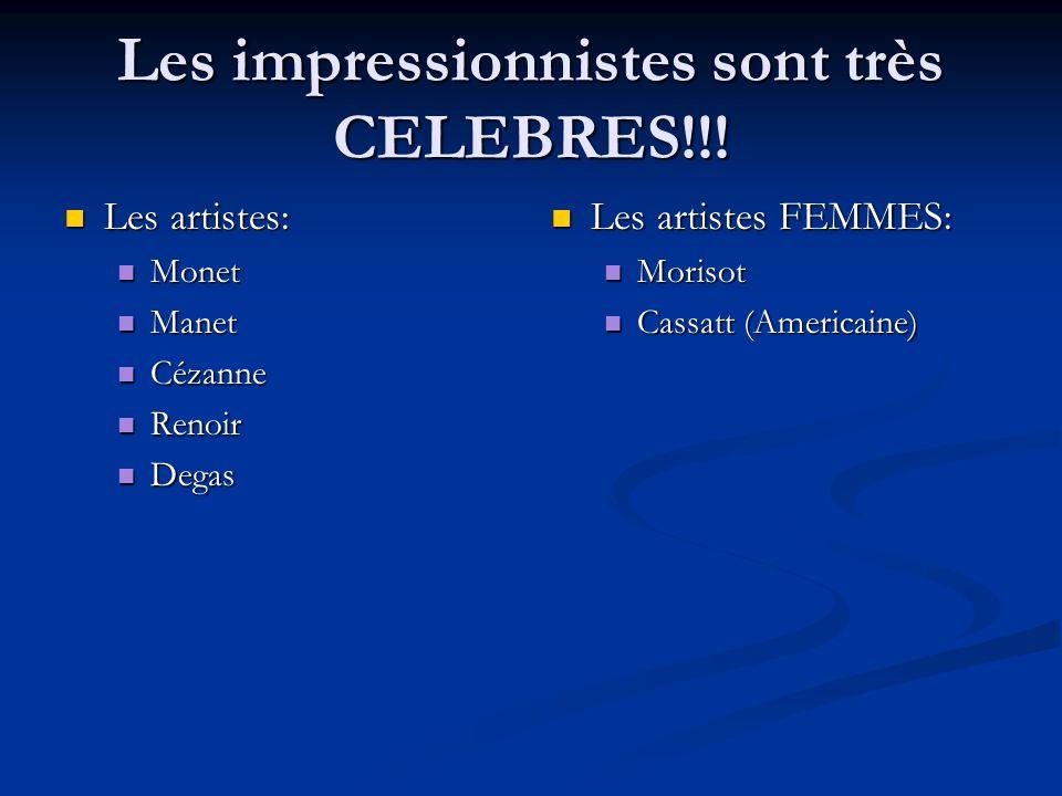 Les impressionnistes sont très CELEBRES!!! Les artistes: Les artistes: Monet Monet Manet Manet Cézanne Cézanne Renoir Renoir Degas Degas Les artistes