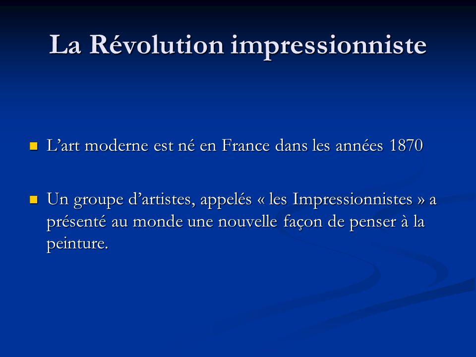 La Révolution impressionniste Lart moderne est né en France dans les années 1870 Lart moderne est né en France dans les années 1870 Un groupe dartiste