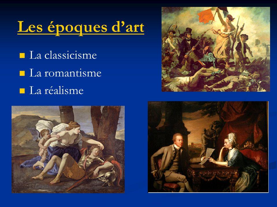 Les époques dart La classicisme La romantisme La réalisme