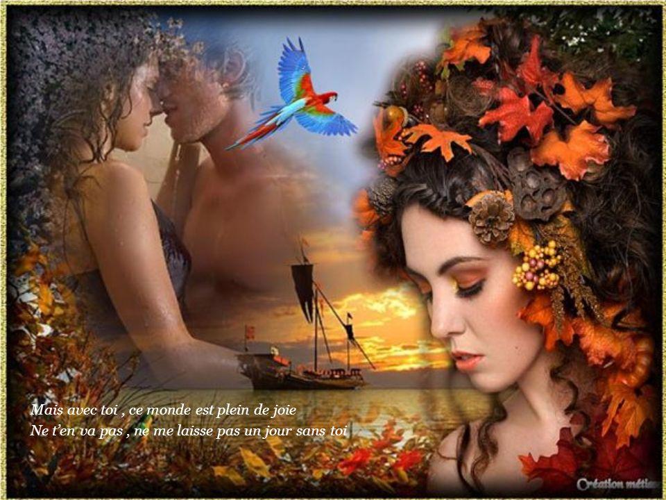 Mon amour, un jour sans toi Cest un jour de pluie Lete sen va et lhiver prend sa place