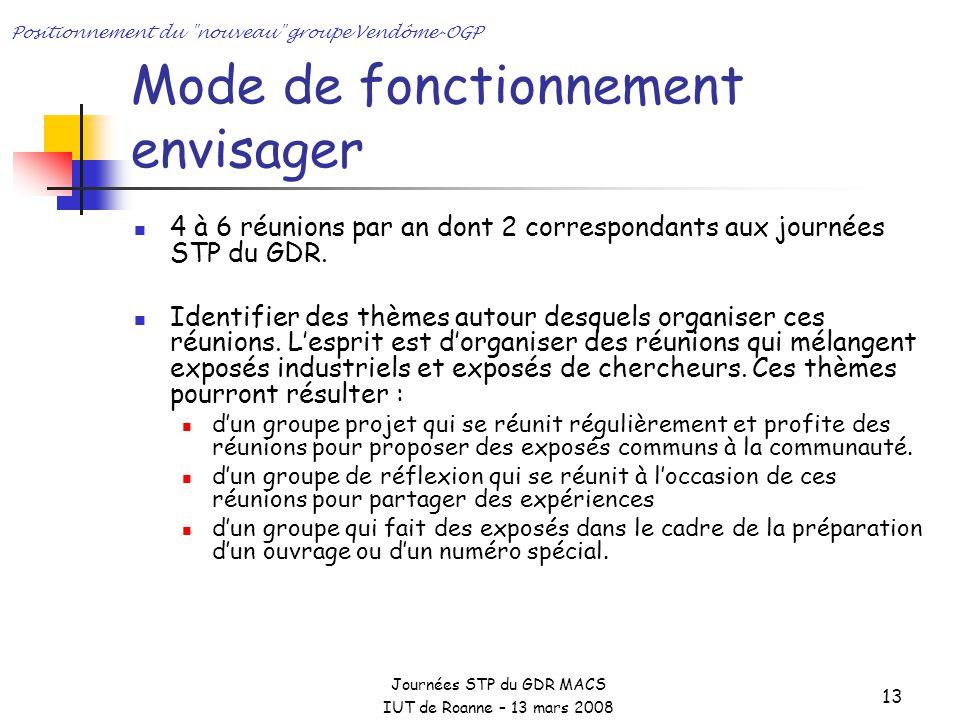 Journées STP du GDR MACS IUT de Roanne – 13 mars 2008 Positionnement du nouveau groupe Vendôme-OGP 13 Mode de fonctionnement envisager 4 à 6 réunions par an dont 2 correspondants aux journées STP du GDR.
