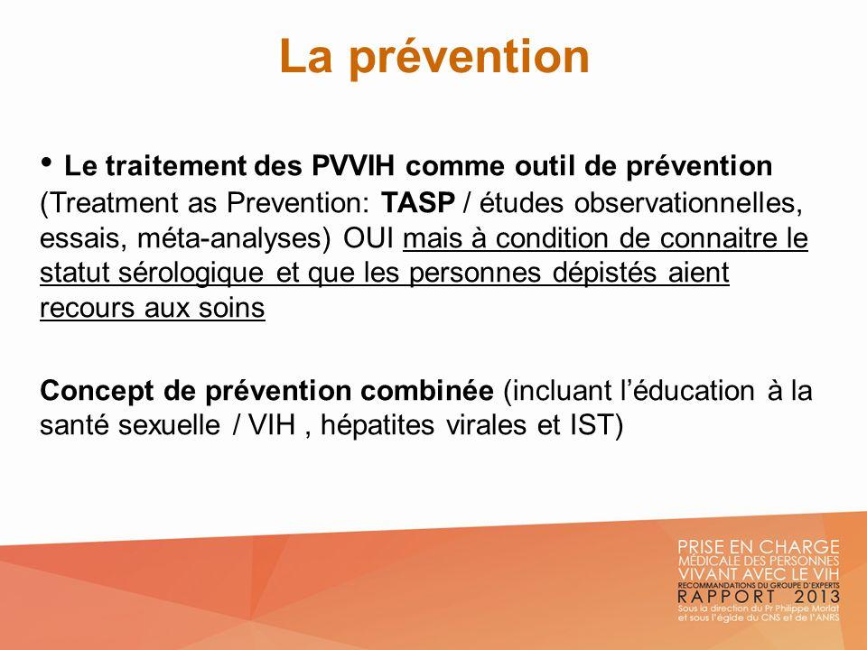 La prévention Le traitement des PVVIH comme outil de prévention (Treatment as Prevention: TASP / études observationnelles, essais, méta-analyses) OUI