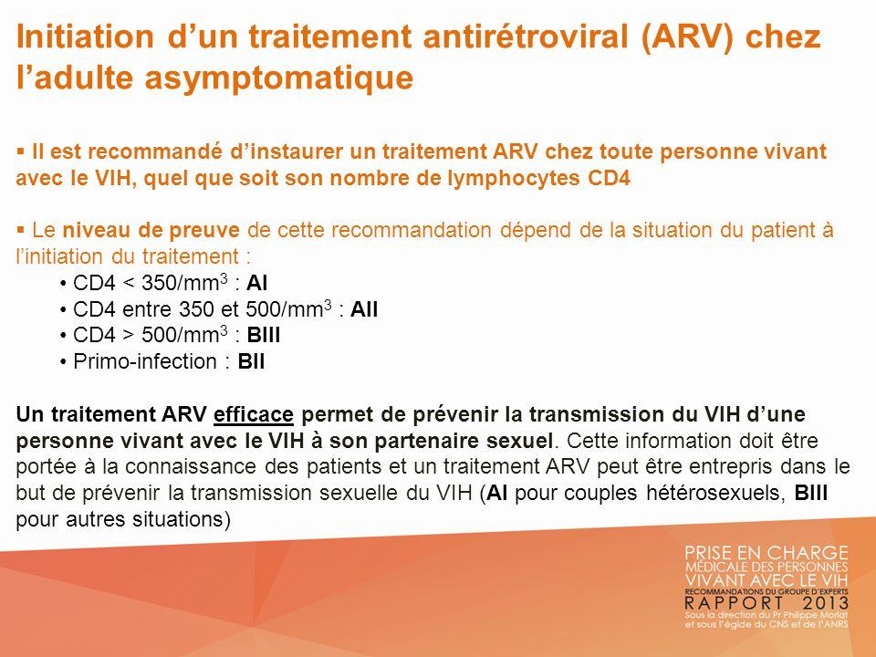 Initiation dun traitement antirétroviral (ARV) chez ladulte asymptomatique Il est recommandé dinstaurer un traitement ARV chez toute personne vivant a