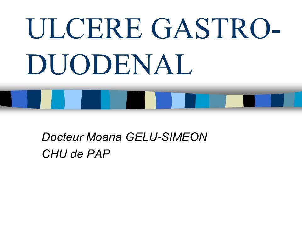 ULCERE GASTRO- DUODENAL Docteur Moana GELU-SIMEON CHU de PAP