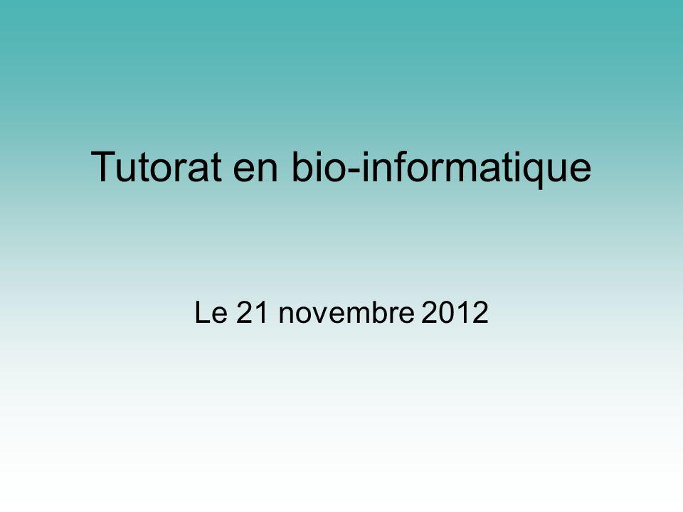 Tutorat en bio-informatique Le 21 novembre 2012