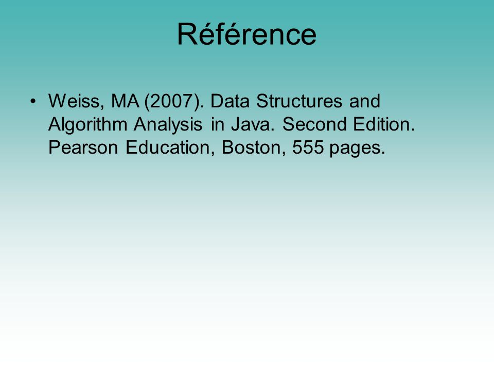 Référence Weiss, MA (2007).Data Structures and Algorithm Analysis in Java.