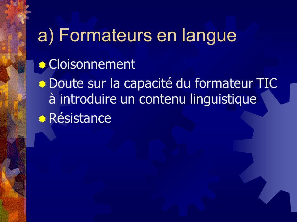 a) Formateurs en langue Cloisonnement Doute sur la capacité du formateur TIC à introduire un contenu linguistique Résistance