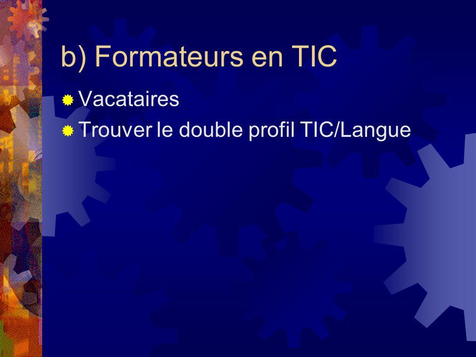 b) Formateurs en TIC Vacataires Trouver le double profil TIC/Langue