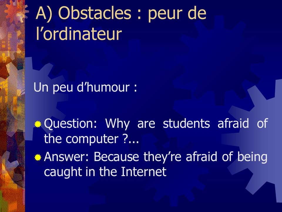 A) Obstacles : peur de lordinateur Un peu dhumour : Question: Why are students afraid of the computer ...