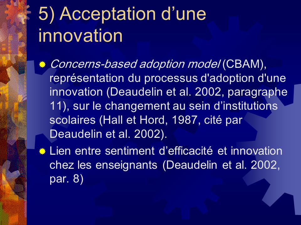 5) Acceptation dune innovation Concerns-based adoption model (CBAM), représentation du processus d adoption d une innovation (Deaudelin et al.