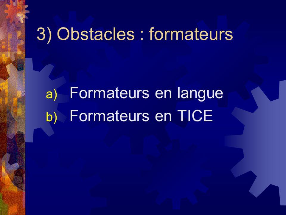 3) Obstacles : formateurs a) Formateurs en langue b) Formateurs en TICE