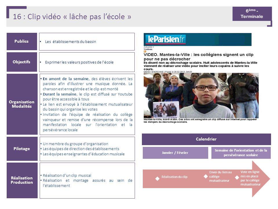 16 : Clip vidéo « lâche pas lécole » Publics Les établissements du bassin Organisation Modalités En amont de la semaine, des élèves écrivent les parol