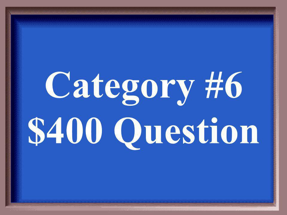 Category #6 $400 Answer