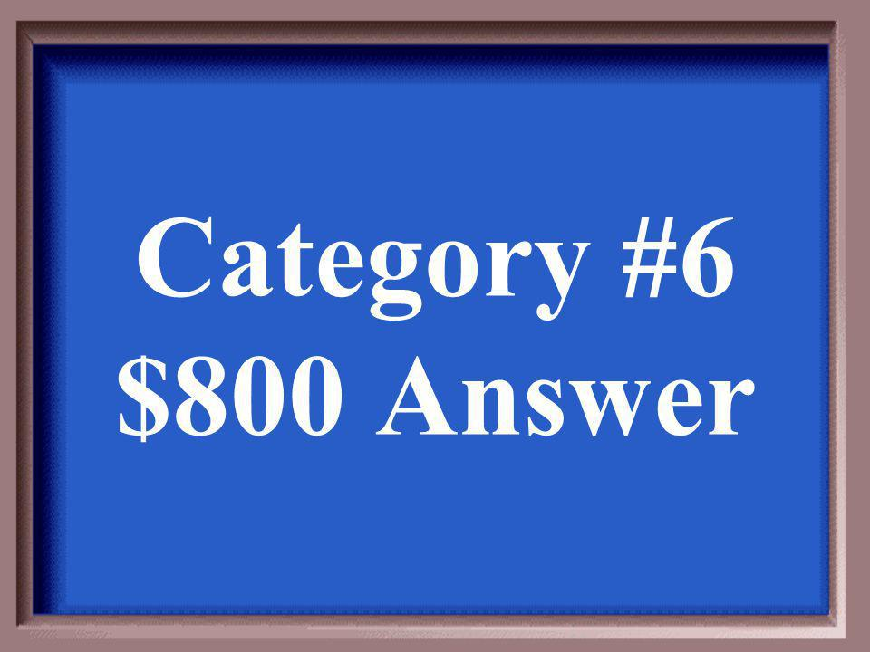 Category #6 $600 Question