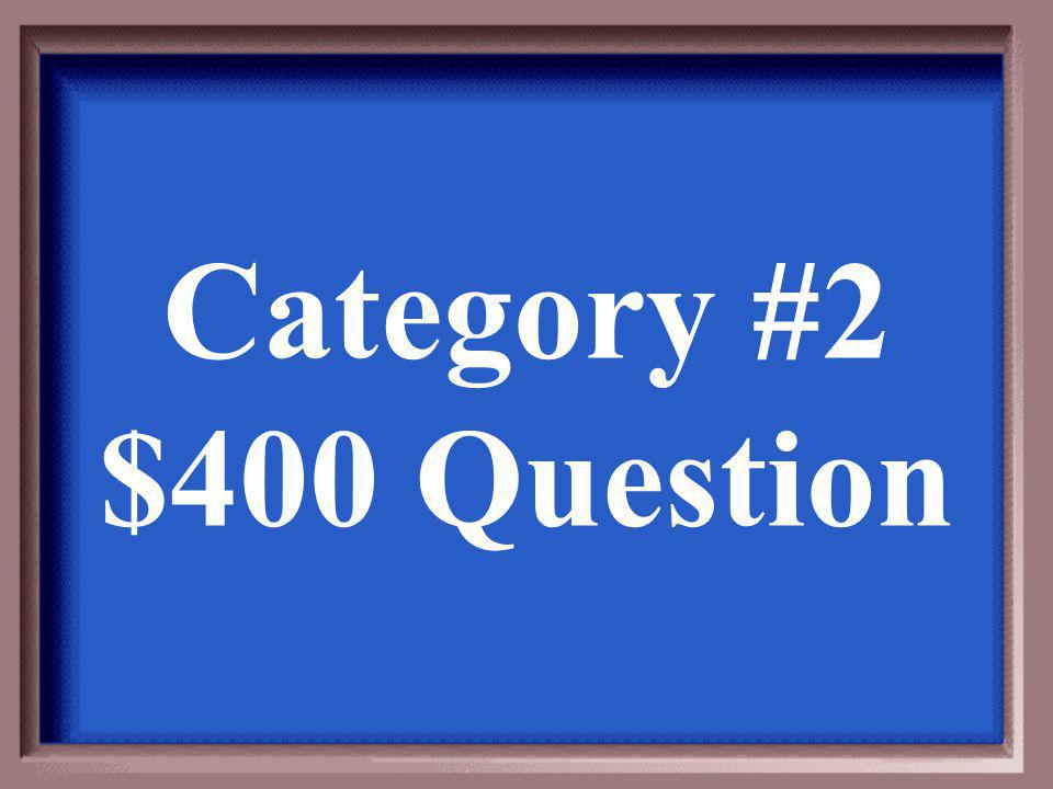 Category #2 $400 Answer