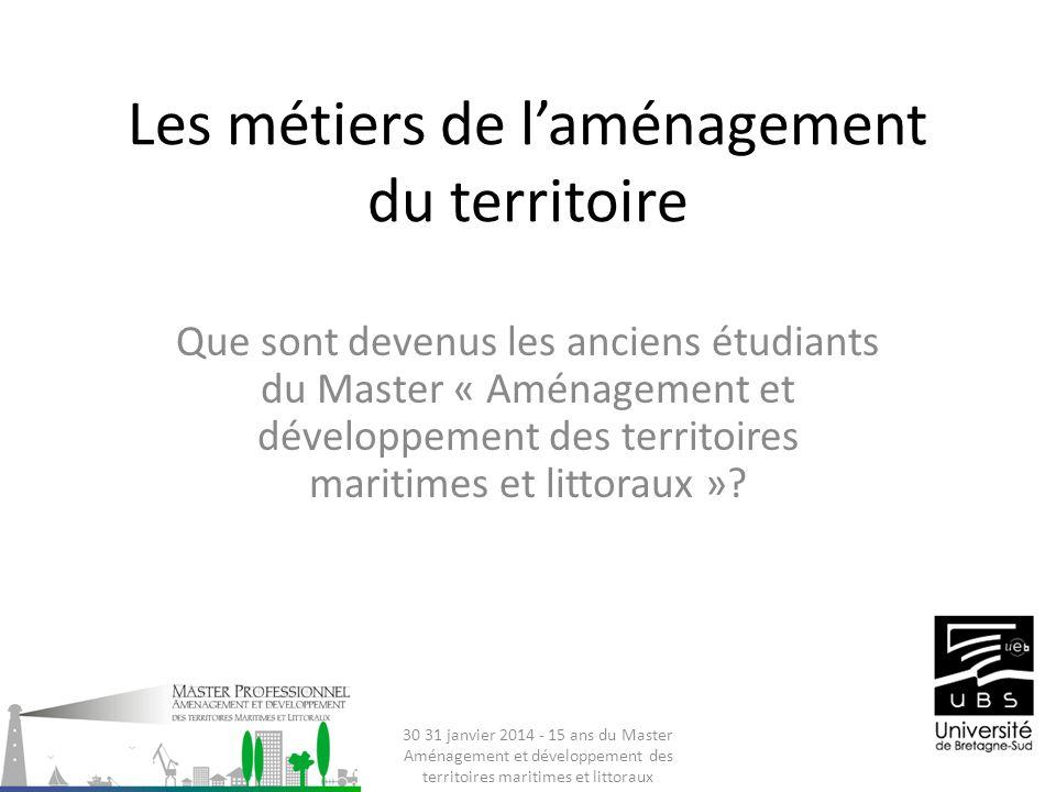 Les métiers de laménagement du territoire Que sont devenus les anciens étudiants du Master « Aménagement et développement des territoires maritimes et littoraux ».