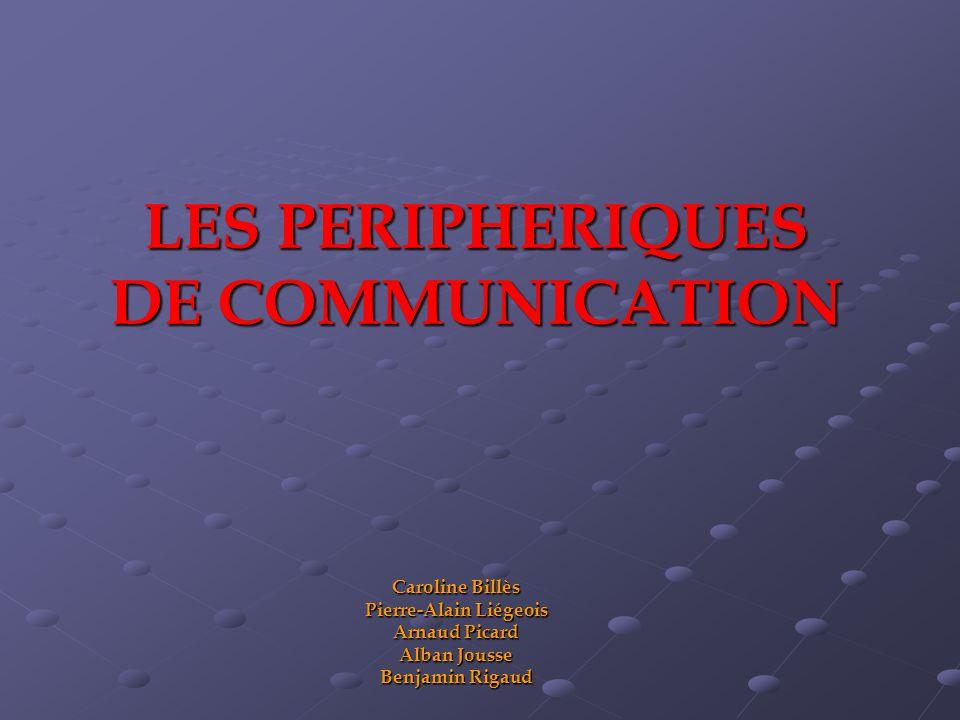 LES PERIPHERIQUES DE COMMUNICATION Caroline Billès Pierre-Alain Liégeois Arnaud Picard Alban Jousse Benjamin Rigaud
