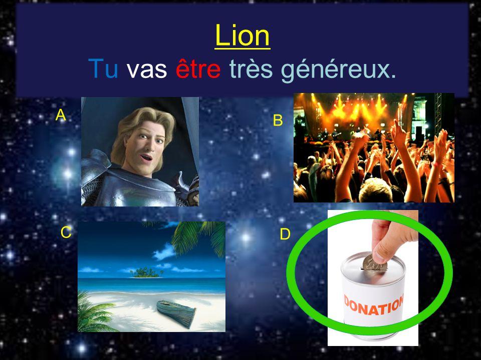 Lion Tu vas être très généreux. A B C D