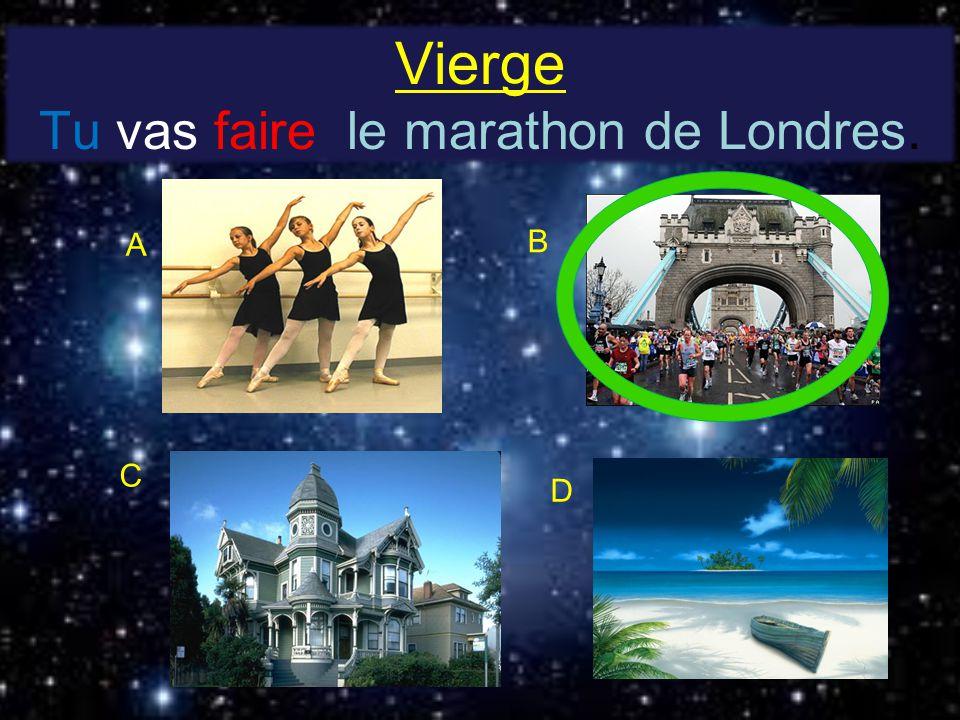 Vierge Tu vas faire le marathon de Londres. A B C D