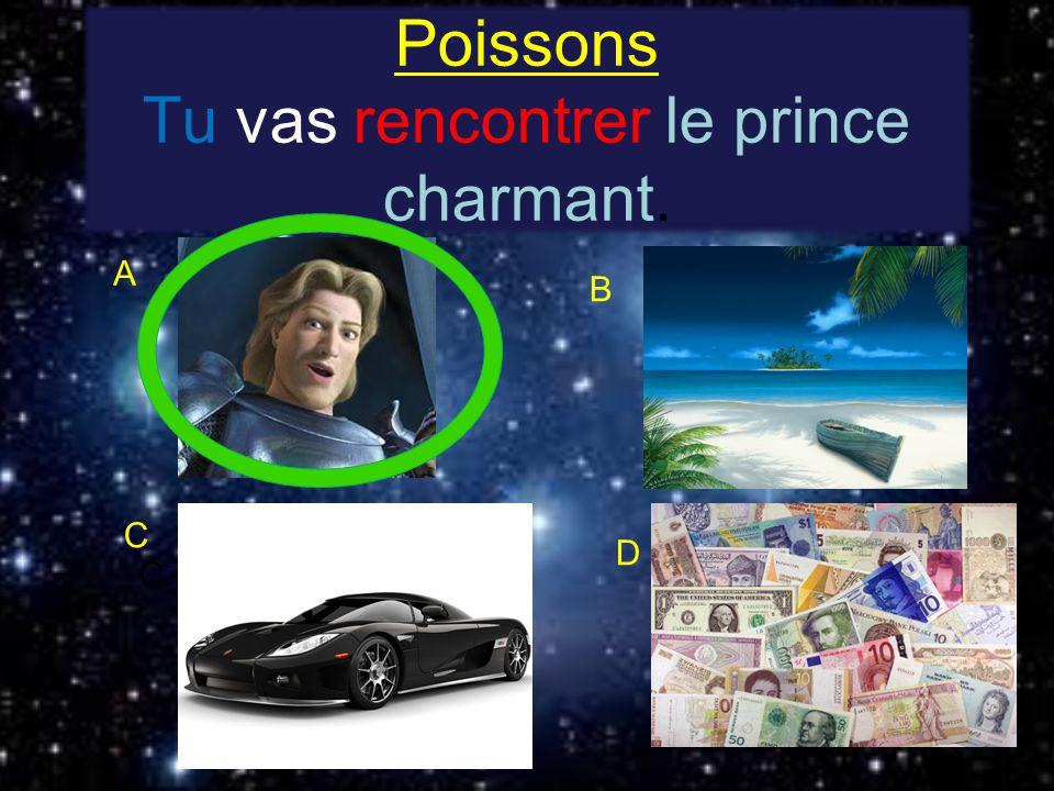 Poissons Tu vas rencontrer le prince charmant. C A B C D