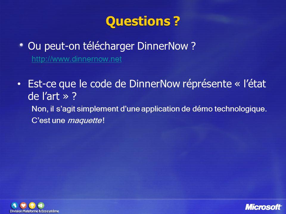 Questions ? Ou peut-on télécharger DinnerNow ? http://www.dinnernow.net Est-ce que le code de DinnerNow réprésente « létat de lart » ? Non, il sagit s