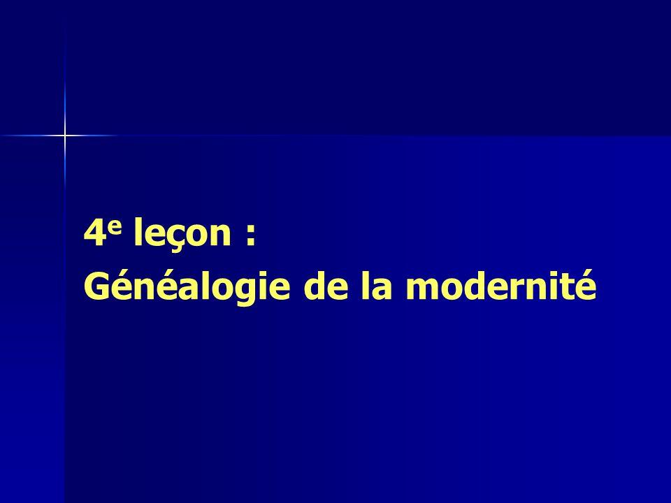 4 e leçon : Généalogie de la modernité