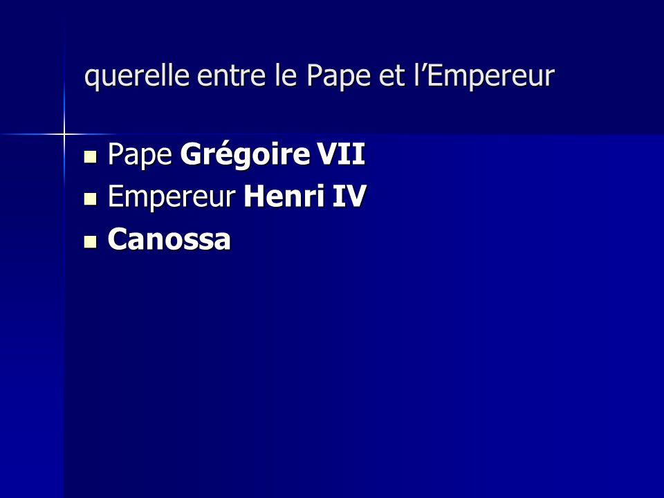 Pape Grégoire VII Pape Grégoire VII Empereur Henri IV Empereur Henri IV Canossa Canossa querelle entre le Pape et lEmpereur