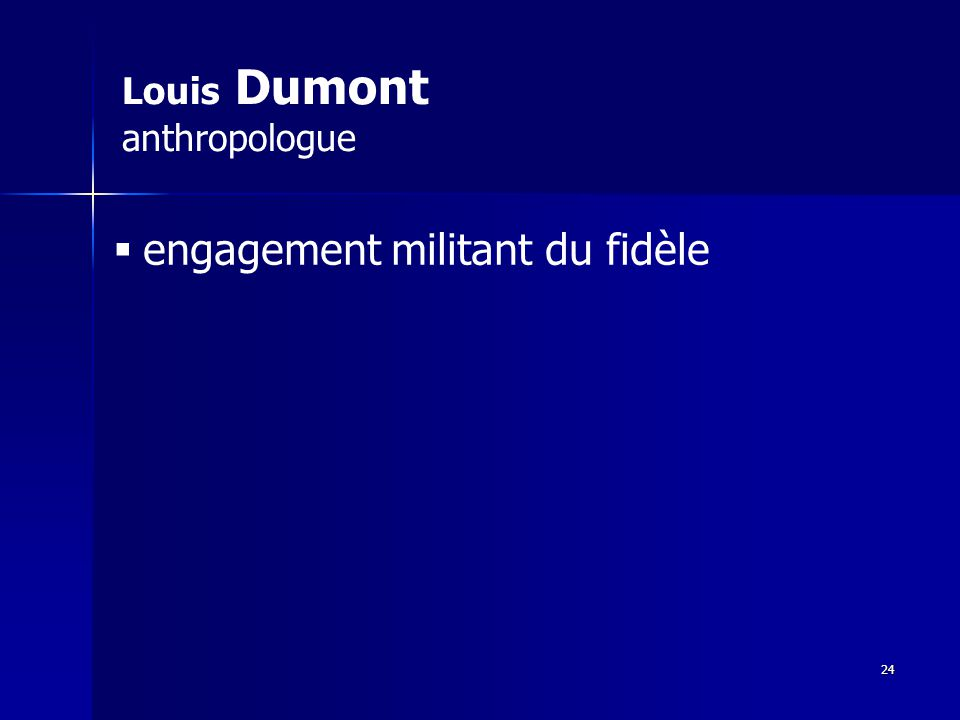 Louis Dumont anthropologue engagement militant du fidèle 24