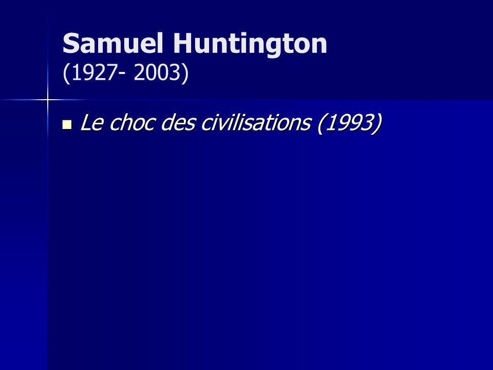 Le choc des civilisations (1993) Le choc des civilisations (1993) Samuel Huntington (1927- 2003)