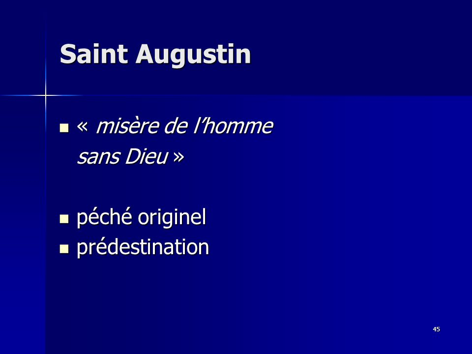 « misère de lhomme « misère de lhomme sans Dieu » péché originel péché originel prédestination prédestination Saint Augustin 45