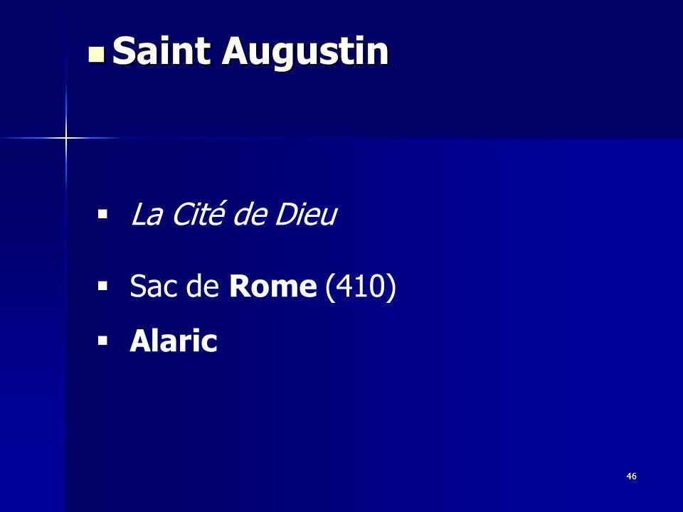La Cité de Dieu Sac de Rome (410) Alaric Saint Augustin Saint Augustin 46