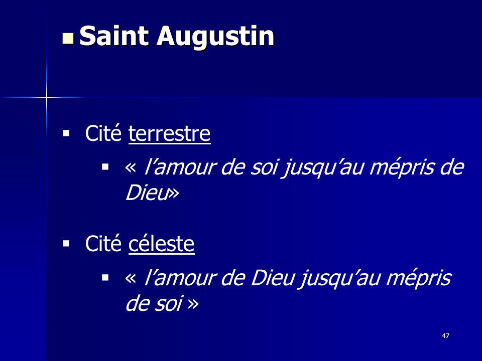 Cité terrestre « lamour de soi jusquau mépris de Dieu» Cité céleste « lamour de Dieu jusquau mépris de soi » Saint Augustin Saint Augustin 47