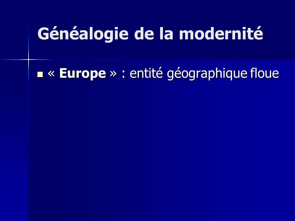« Europe » : entité géographique floue « Europe » : entité géographique floue Généalogie de la modernité