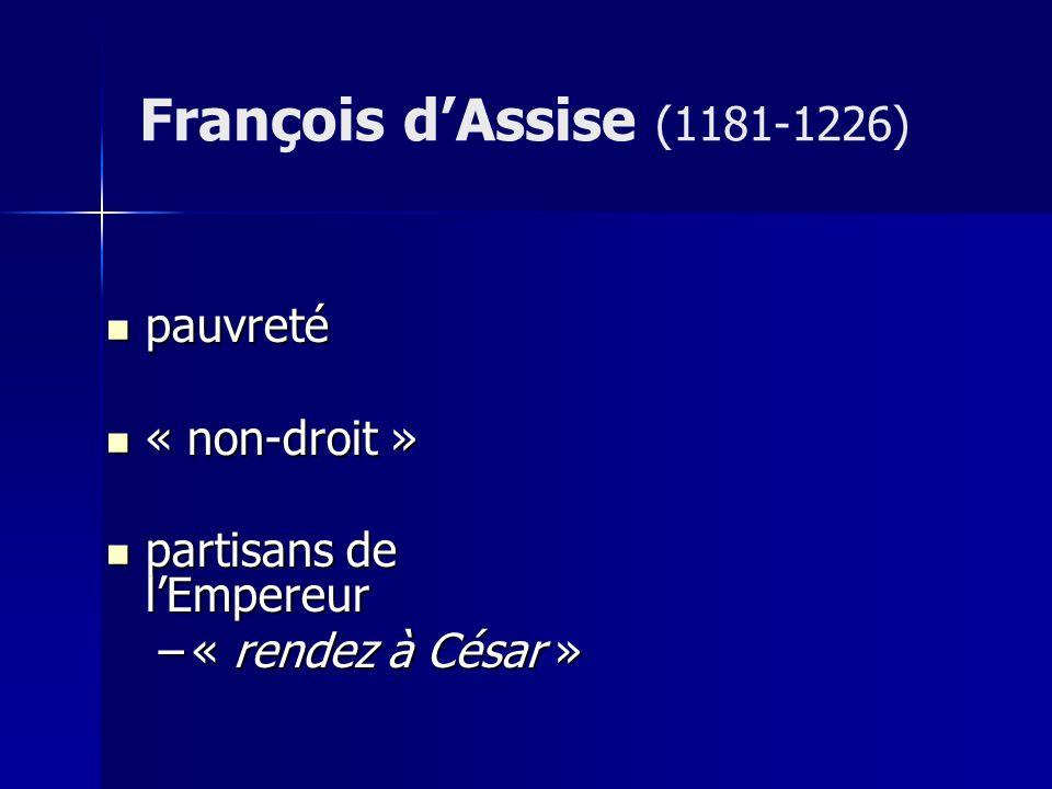 pauvreté pauvreté « non-droit » « non-droit » partisans de lEmpereur partisans de lEmpereur –« rendez à César » François dAssise (1181-1226)