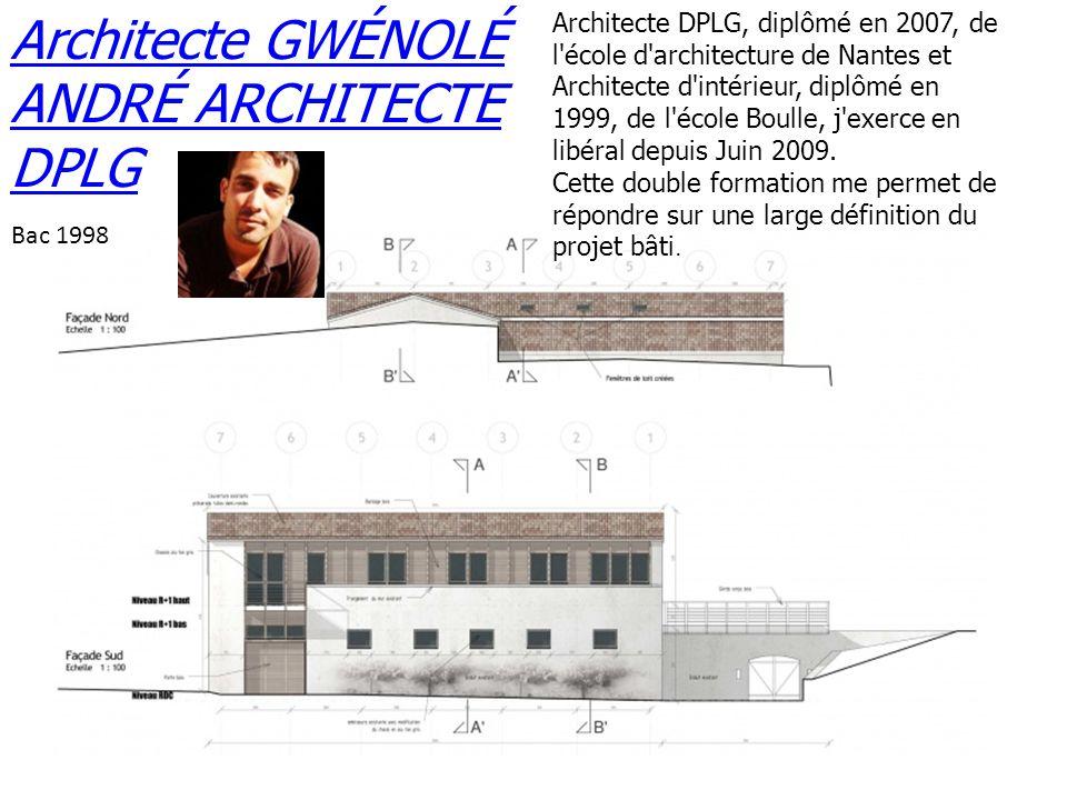 Architecte GWÉNOLÉ ANDRÉ ARCHITECTE DPLG Bac 1998 Architecte DPLG, diplômé en 2007, de l'école d'architecture de Nantes et Architecte d'intérieur, dip
